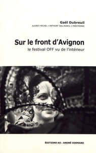 Gaël Dubreuil - Sur le front d'Avignon - Le festival off vu de l'intérieur.