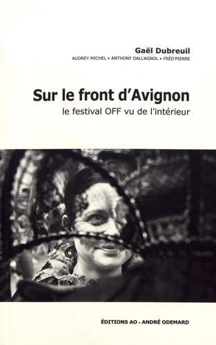 Sur le front d'Avignon. Le festival off vu de l'intérieur
