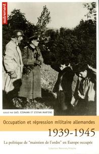 """Gaël Eismann et Stefan Martens - Occupation et répression militaire allemandes - La politique de """"maintien de l'ordre"""" en Europe occupée, 1939-1945."""