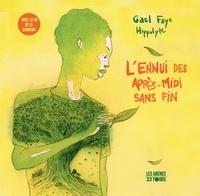 Gaël Faye et  Hyppolite - L'ennui des après-midi sans fin. 1 CD audio