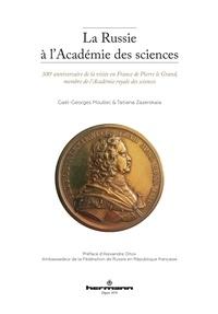 Gaël-Georges Moullec et Tatiana Zazerskaia - La Russie à l'Académie des sciences - 300e anniversaire de la visite en France de Pierre le Grand, membre de l'Académie royale des sciences.