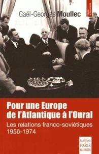 Gaël-Georges Moullec - Pour une Europe de l'Atlantique à l'Oural - Les relations franco-soviétiques (1956-1974).