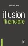 Gaël Giraud - Illusion financière - Des subprimes à la transition écologique.