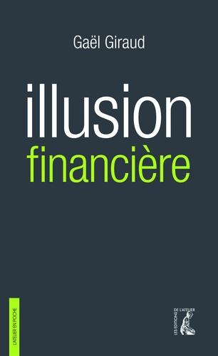Illusion financière. Des subprimes à la transition écologique 3e édition revue et augmentée