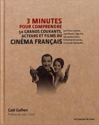 Gaël Golhen - 3 minutes pour comprendre 50 grands courants, acteurs et films du cinéma français.