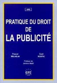 Gaël Kostic et Pascal Wilhelm - Pratique du droit de la publicité.