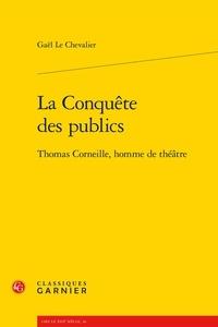Gaël Le Chevalier - La conquête des publics - Thomas Corneille, homme de théâtre.