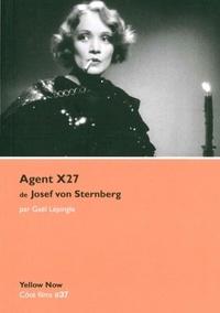 Gaël Lepingle - Agent X27 de Josef von Sternberg - La fiction euphorique.