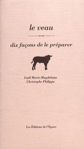 Gaël Marie-Magdeleine et Christophe Philippe - Le veau - Dix façons de le préparer.