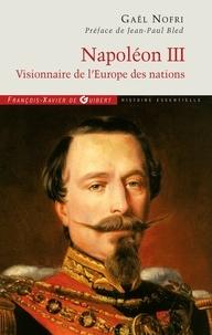 Gaël Nofri - Napoléon III - Visionnaire de l'Europe des nations.