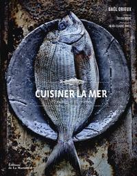 Gaël Orieux - Cuisiner la mer - 70 espèces, 90 recettes.