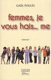 Gaël Pollès - Femmes, je vous hais... me.