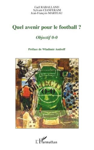 Gaël Raballand et Sylvain Cianferani - Quel avenir pour le football ? - Objectif 0-0.