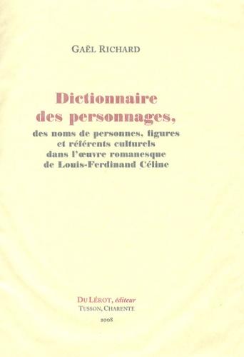 Gaël Richard - Dictionnaire des personnages, des noms de personnes, figures et référents culturels dans l'oeuvre romanesque de Louis-Ferdinand Céline.