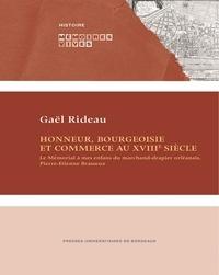 Gaël Rideau - Honneur, bourgeoisie et commerce au XVIIIe siècle - Le mémorial à mes enfans du marchand-drapier orléanais, Pierre-Etienne Brasseux.