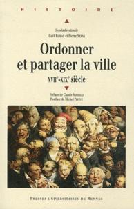 Gaël Rideau et Pierre Serna - Ordonner et partager la ville (XVIIe-XVIIIe siècle).