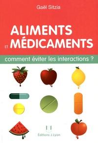 Aliments et médicaments- Comment éviter les intéractions ? - Gaël Sitzia |