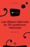 Gaël Villeneuve - Les débats télévisés en 36 questions-réponses.