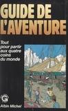 Gaële de la Brosse et  Guilde européenne du raid - Guide de l'aventure - Conseils pratiques pour partir aux quatre coins du monde.