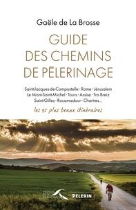 Gaële de La Brosse - Guide des chemins de pèlerinage - Les 35 plus beaux itinéraires.