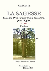 Gaëll Guibert - La sagesse - Volume 2, Personne Divine d'une Trinité Sacerdocale pour l'Eglise.