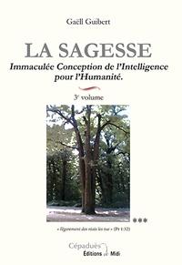 Gaëll Guibert - La Sagesse - Volume 3, Immaculée Conception de l'Intelligence pour l'Humanité.