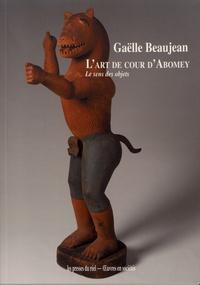 Gaëlle Beaujean - L'art de cour d'Abomey - Le sens des objets.