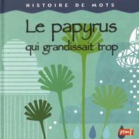 Gaëlle Berthelet - Le papyrus qui grandissait trop.
