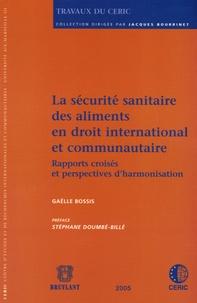 Gaëlle Bossis - La securité sanitaire des aliments en droit international et communautaire - Rapports croisés et perspectives d'harmonisation.