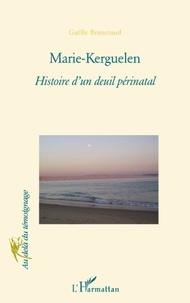 Gaëlle Brunetaud - Marie-Kerguelen - Histoire d'un deuil périnatal.