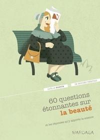 Gaëlle Bustin - 60 questions étonnantes sur la beauté - Et les réponses qu'y apporte la science.