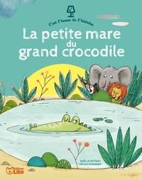 Gaëlle Buteau et Cécile Hudrisier - La petite mare du grand crocodile.