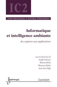 Gaëlle Calvary et Thierry Delot - Informatique et intelligence ambiante - Des capteurs aux applications.