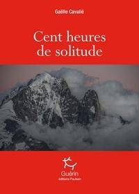 Gaëlle Cavalié - Cent heures de solitude.