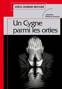 Gaëlle Charrier-Bretagne - Un cygne parmi les orties.