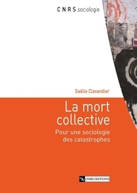 Gaëlle Clavandier - La mort collective - Pour une sociologie des catastrophes.