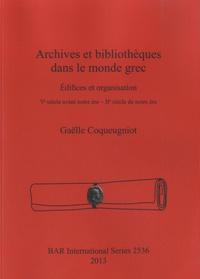 Gaëlle Coqueugniot - Archives Et bibliothèques dans le monde grec - Edifices et organisation.