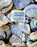 Gaëlle Dieulefet - Des vestiges et des hommes - Fragments d'histoires méditerranéennes.