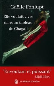 Gaëlle Fonlupt - Elle voulait vivre dans un tableau de Chagall.