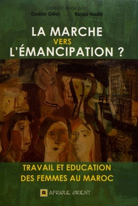 Gaëlle Gillot et Rajaa Nadifi - La marche vers l'émancipation ? - Travail et éducation des femmes au Maroc.