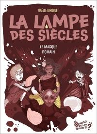 Gaëlle Giroulet - La lampe des siècles Tome 2 : Le masque romain.