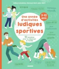 Gaëlle Gouriou et Pascale Pavy - Une année d'activités ludiques et sportives (3-12 ans) - 52 semaines pour se dépenser en famille.