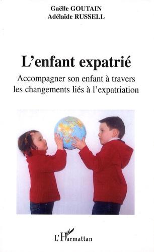 Gaëlle Goutain - L'enfant expatrié - Accompagner son enfant à travers les changements liés à l'expatriation.