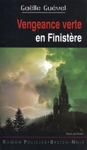 Gaëlle Guével - Vengeance verte en Finistère.