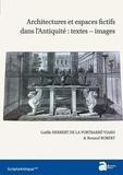 Gaëlle Herbert de La Portbarré-Viard et Renaud Robert - Architectures et espaces fictifs dans l'Antiquité : textes-images.