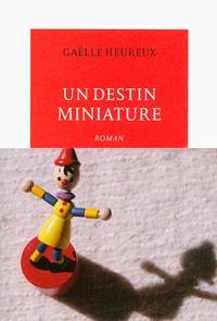 Gaëlle Heureux - Un destin miniature.