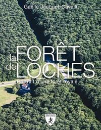 Gaëlle Jacquet-Cavalli - La forêt de Loches - Portrait d'une dorêt royale.