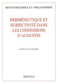 Gaëlle Jeanmart - Herméneutique et subjectivité dans les Confessions d'Augustin.