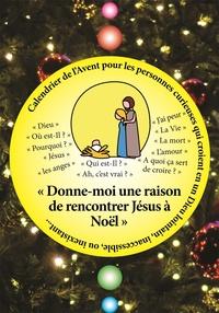 Gaëlle Jonveaux - Calendrier de l'avent pour les personnes curieuses qui croient en un Dieu lointain, inaccesible, ou inexistant... - Donne-moi une raison de rencontrer Jésus à Noël.