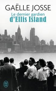 Gaëlle Josse - Le dernier gardien d'Ellis Island.